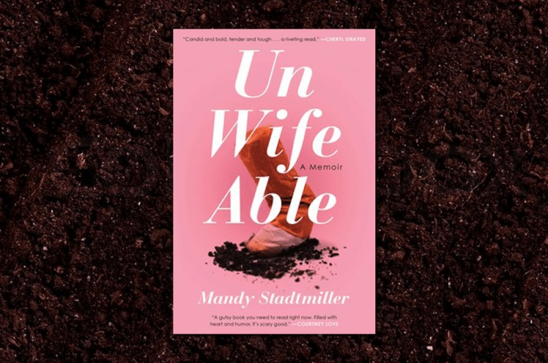Unwifeable: A Memoir By Mandy Stadtmiller